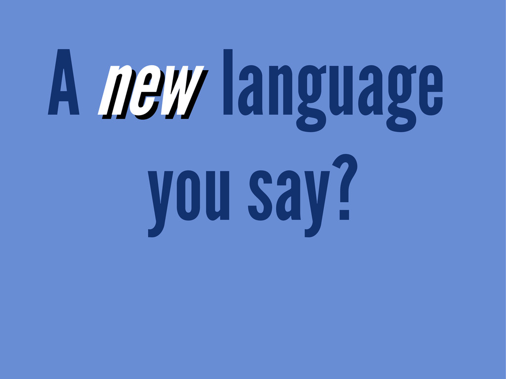 A new new language you say?