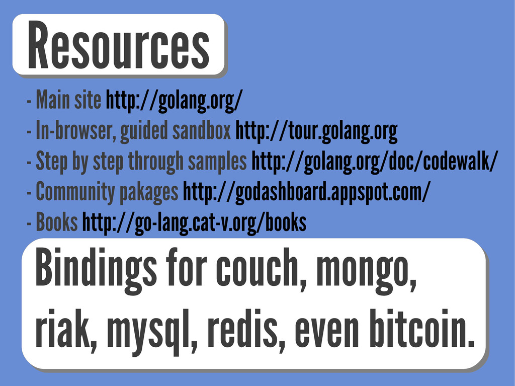 Resources - Main site http://golang.org/ - In-b...