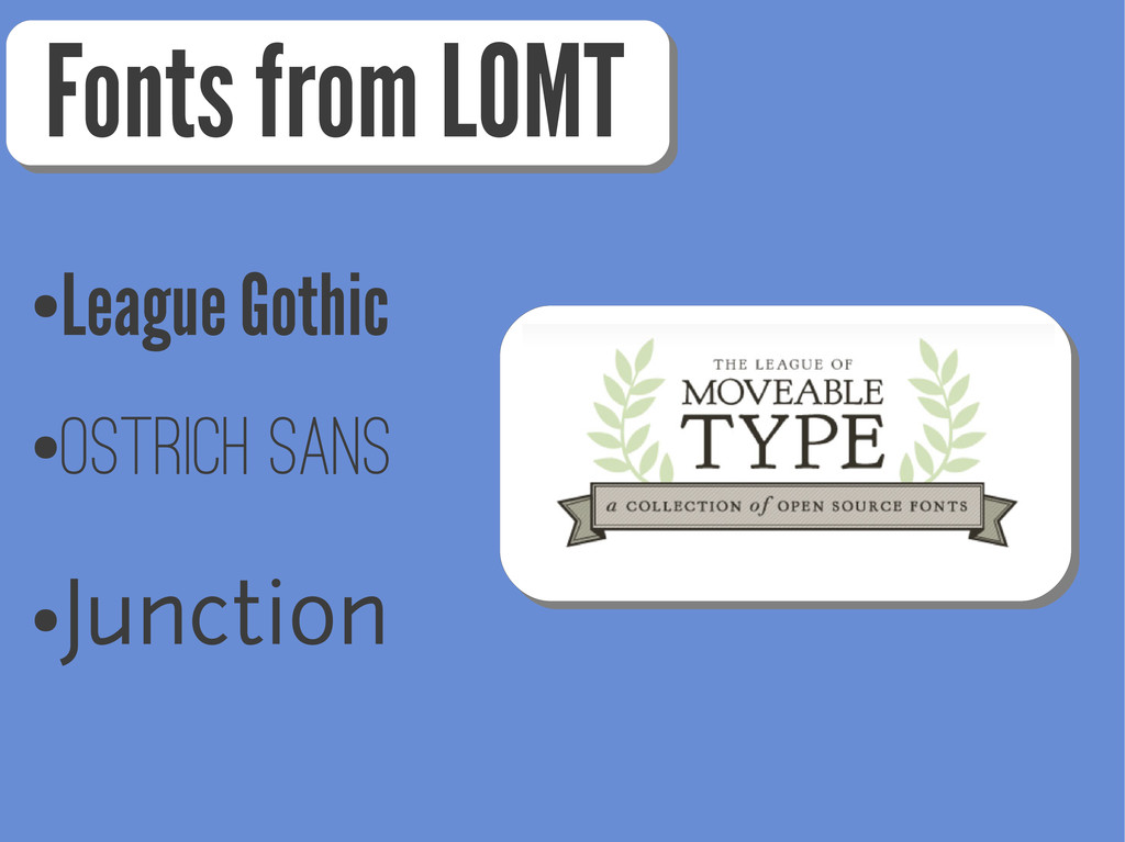 Fonts from LOMT ● League Gothic ●Ostrich Sans ●...