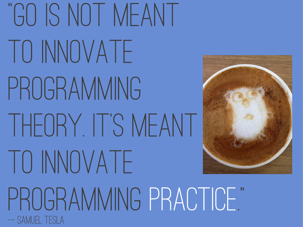 """Go is not meant To innovate Programming theory..."