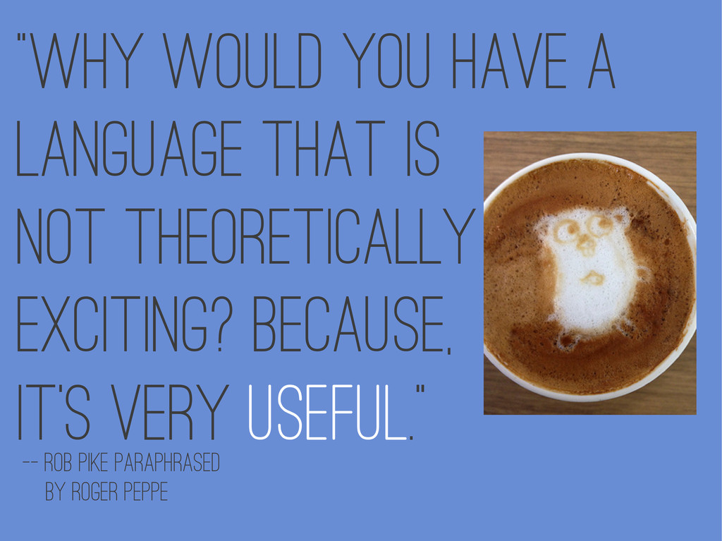 """Why would you have a Language that is Not theo..."