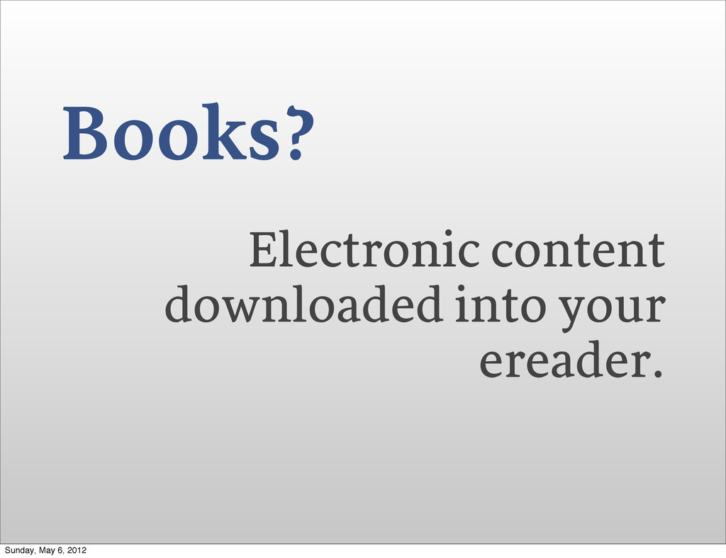 Books? Electronic content downloaded into your ...