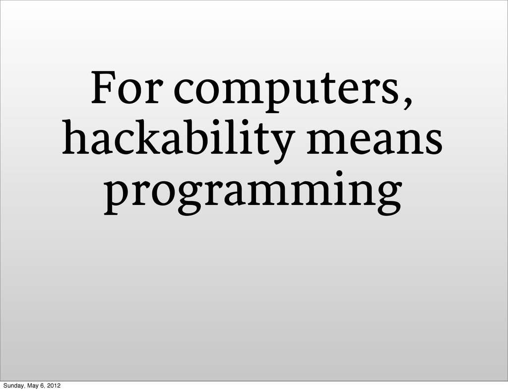 For computers, hackability means programming Su...