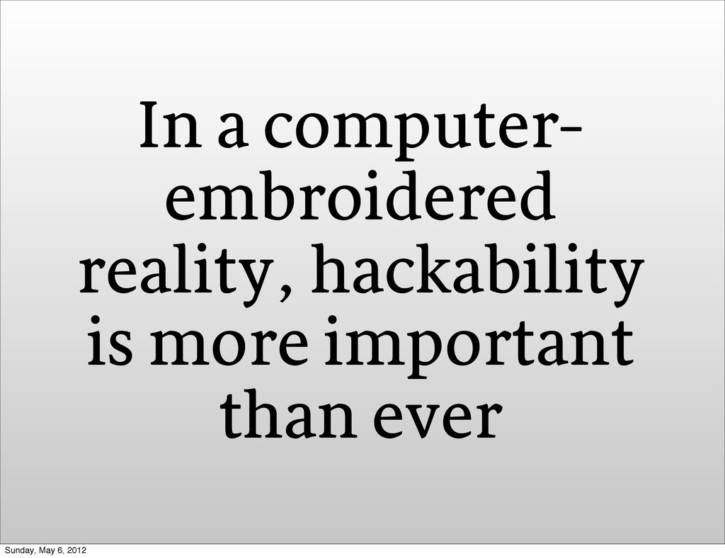 In a computer- embroidered reality, hackability...