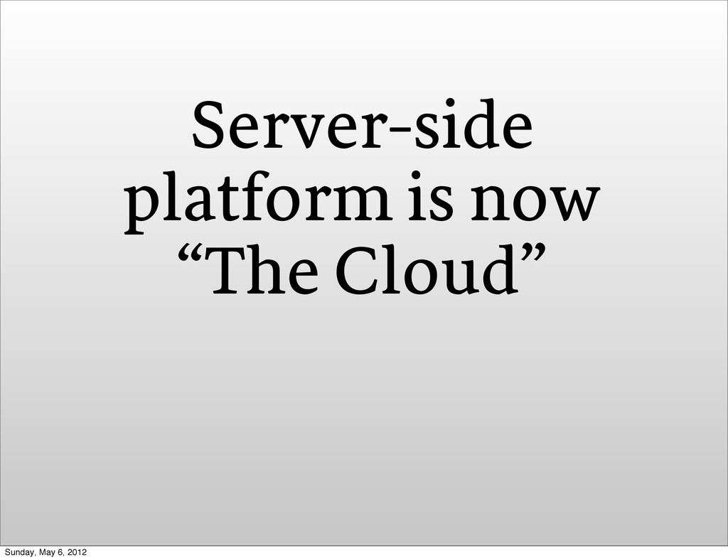 "Server-side platform is now ""The Cloud"" Sunday,..."