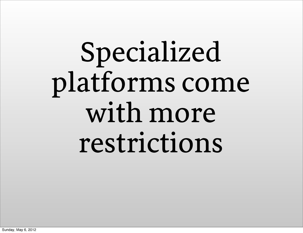 Specialized platforms come with more restrictio...