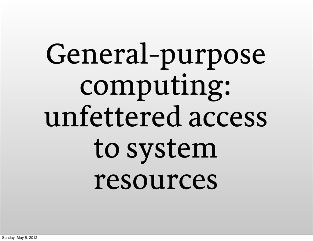 General-purpose computing: unfettered access to...