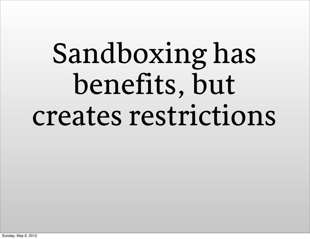 Sandboxing has benefits, but creates restrictio...
