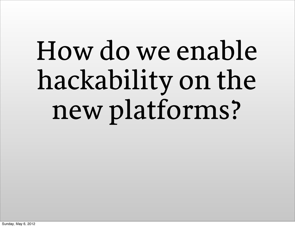 How do we enable hackability on the new platfor...