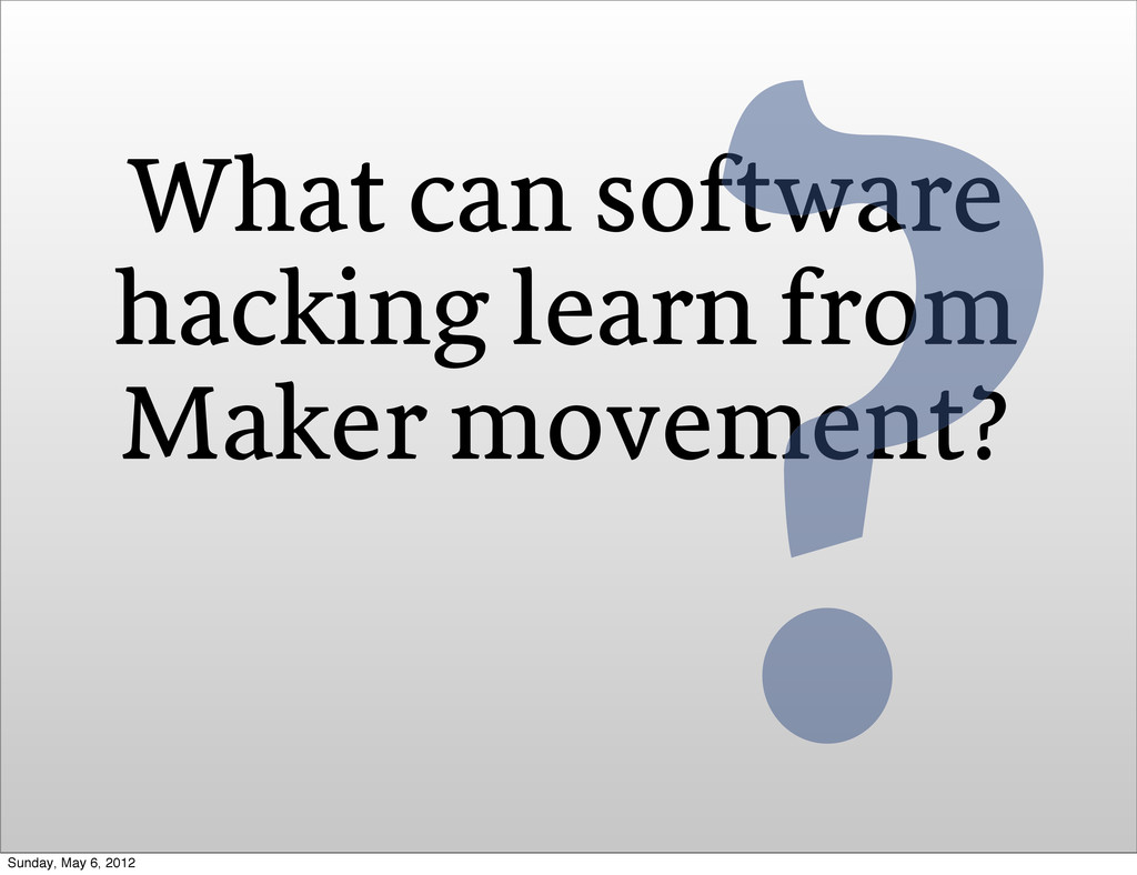 What can software hacking learn from Maker move...