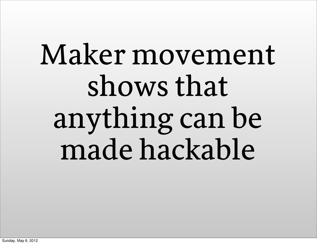 Maker movement shows that anything can be made ...