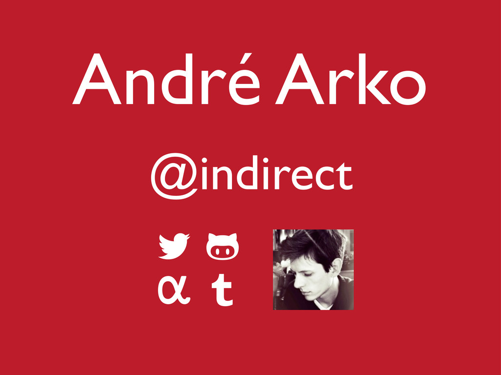 André Arko @indirect    