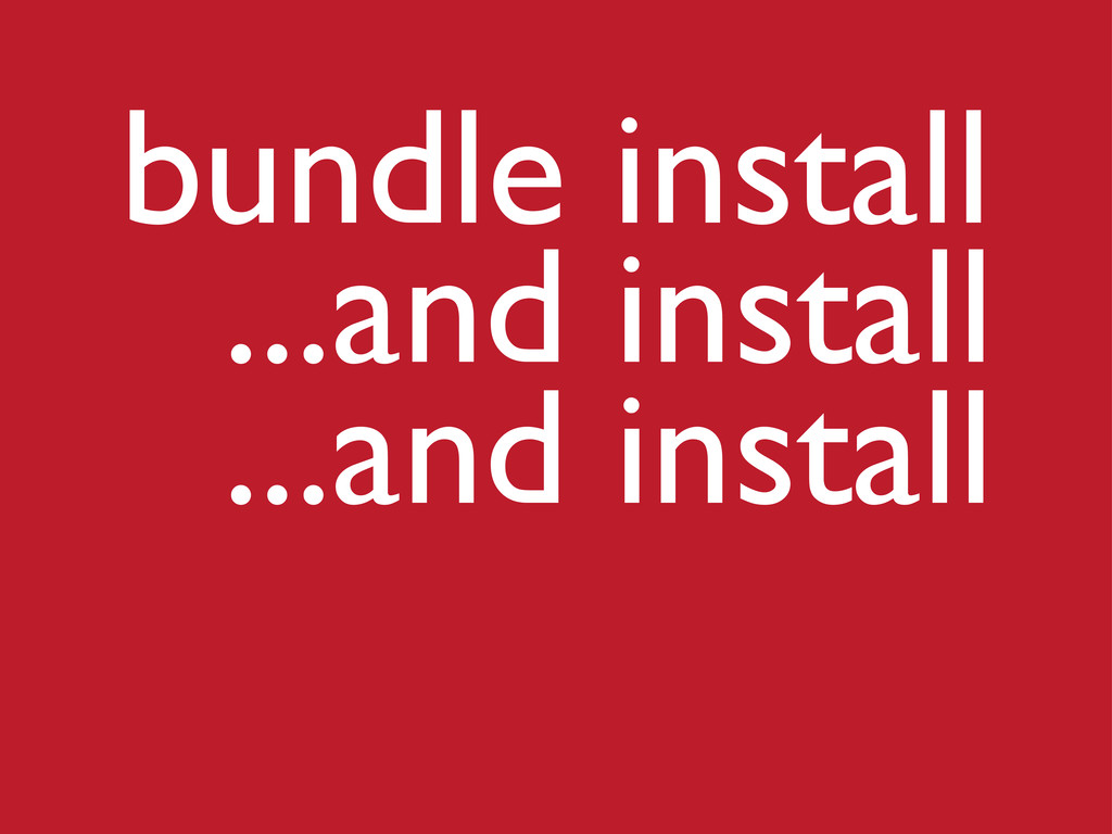 bundle install ...and install ...and install