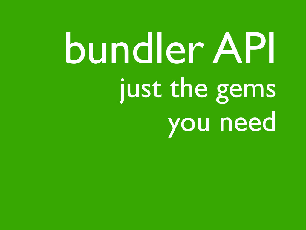 just the gems you need bundler API