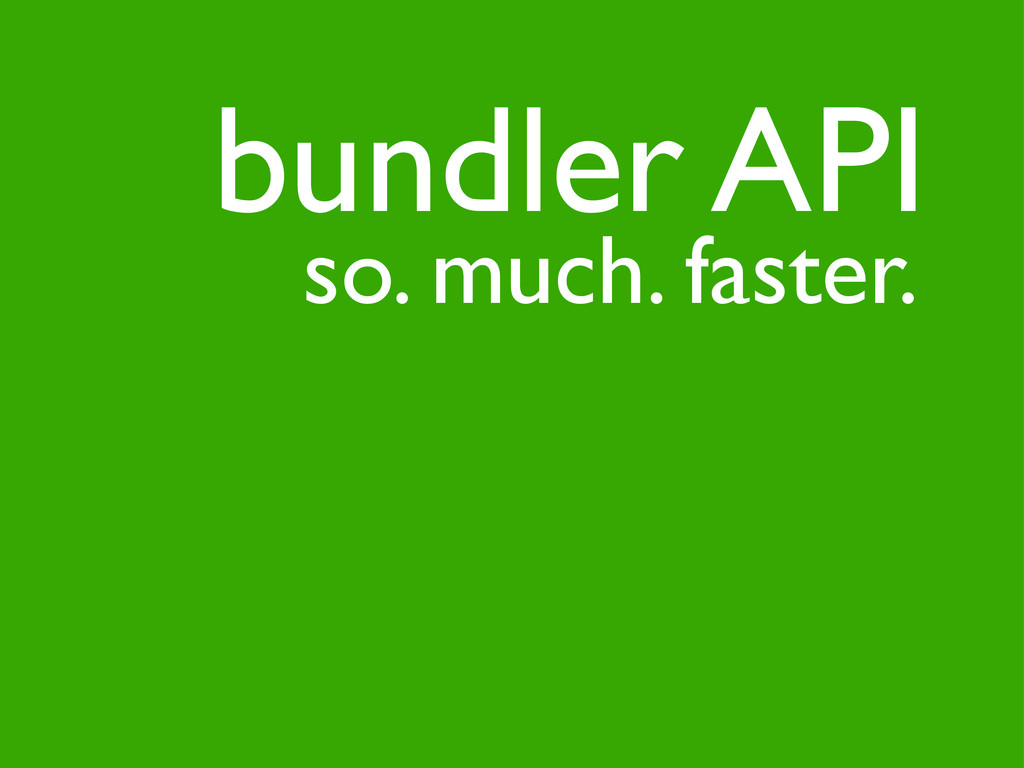 so. much. faster. bundler API