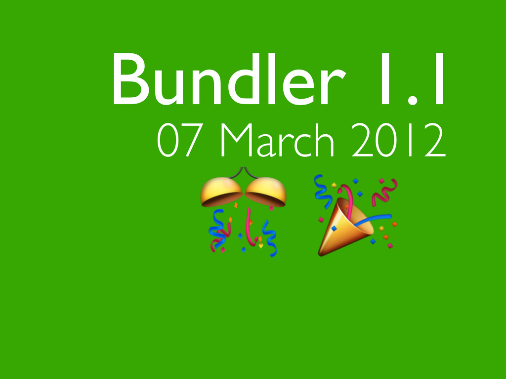 ! 07 March 2012 Bundler 1.1