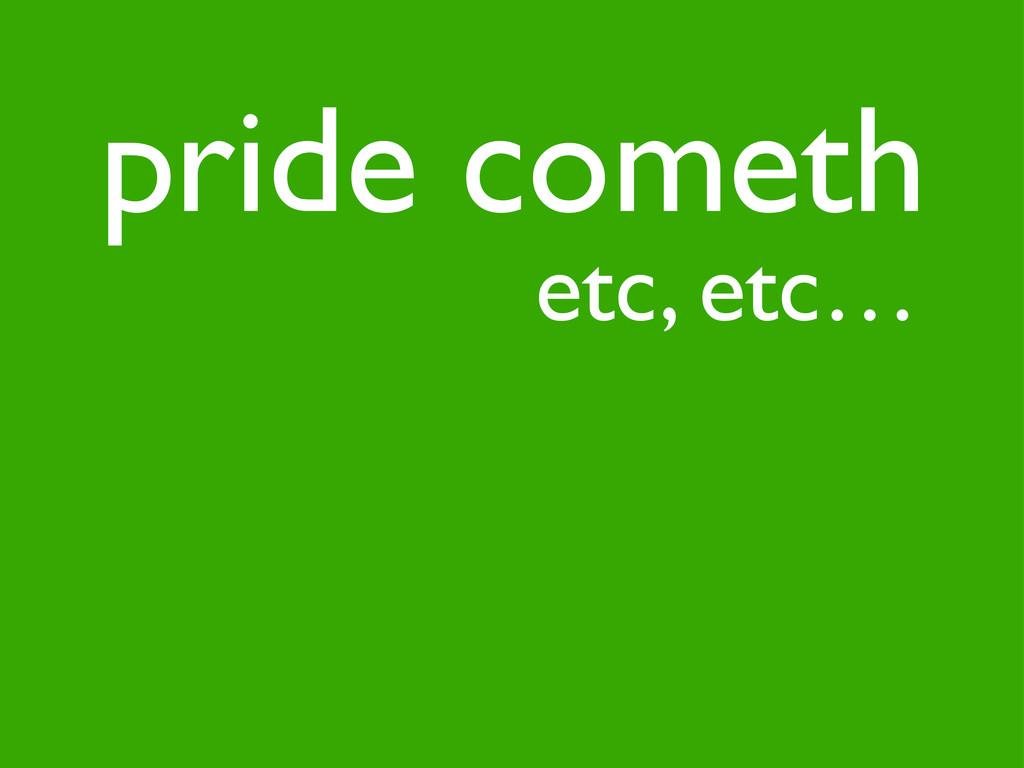 etc, etc… pride cometh