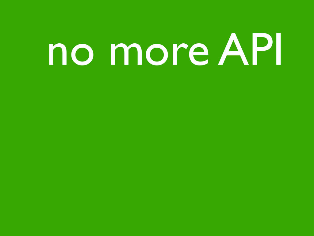 no more API