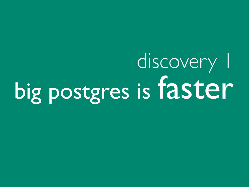 discovery 1 big postgres is faster