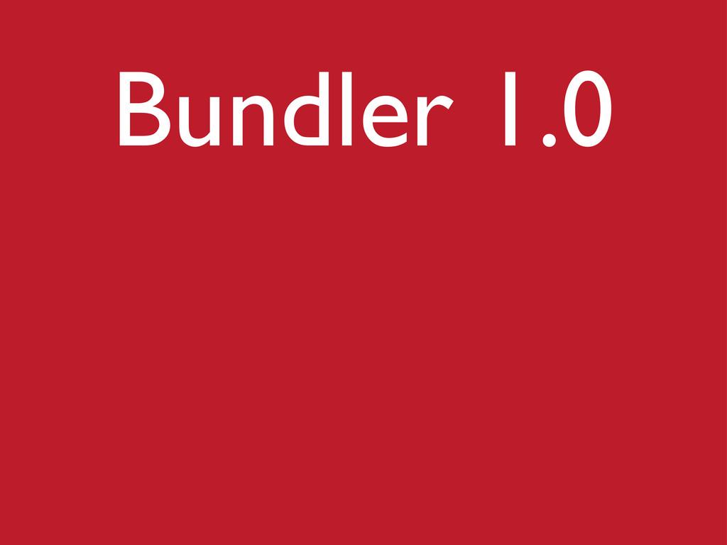 Bundler 1.0