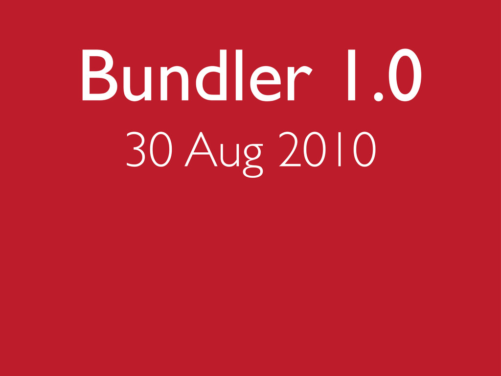 Bundler 1.0 30 Aug 2010