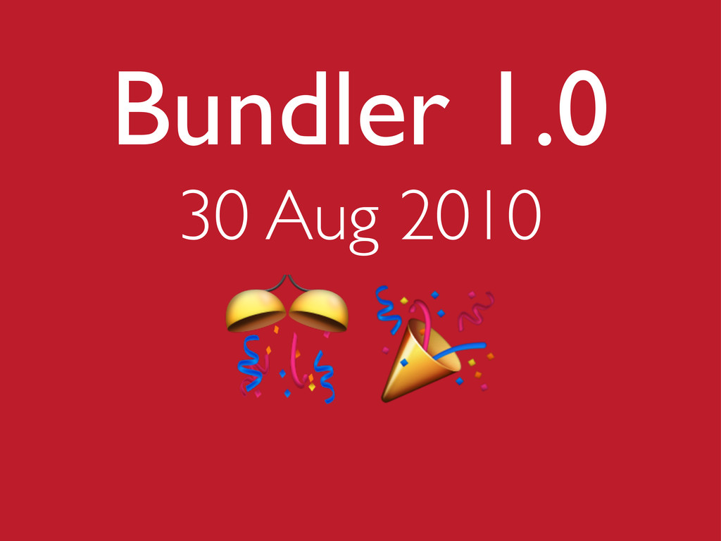 Bundler 1.0 30 Aug 2010 !