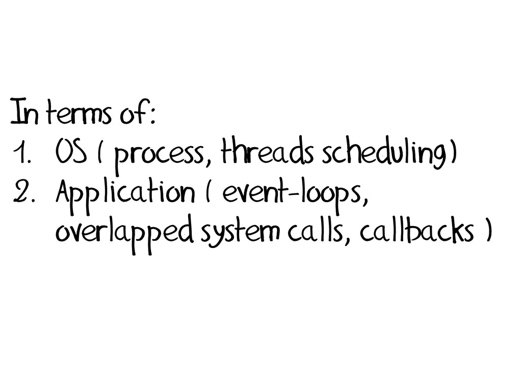 In terms of: 1. OS ( process, threads schedulin...
