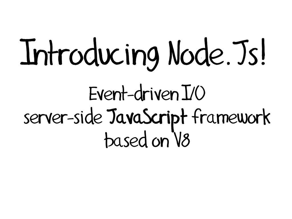 Introducing Node.Js! Event-driven I/O server-si...
