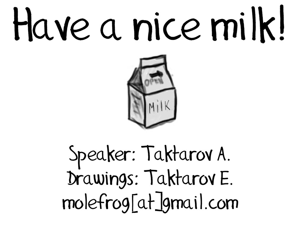 Have a nice milk! Speaker: Taktarov A. Drawings...