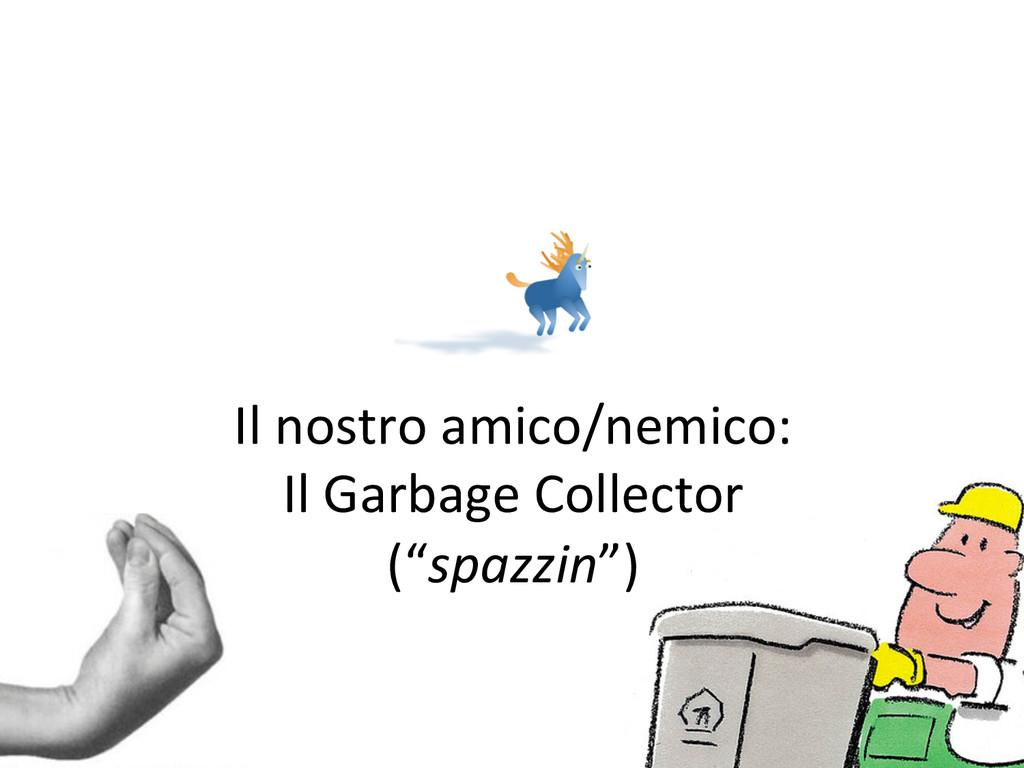 Il nostro amico/nemico:  Il Garbage...