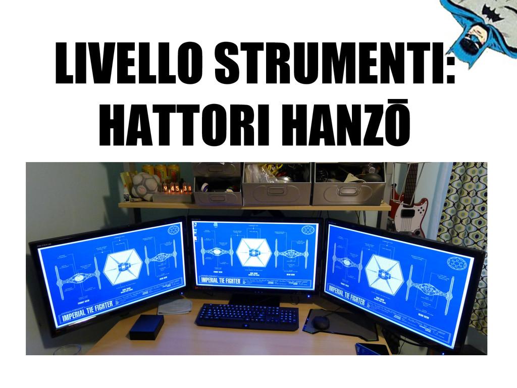 LIVELLO STRUMENTI: HATTORI HANZŌ