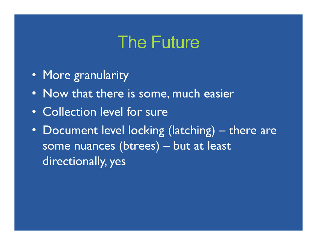 The Future • More granularity  • Now that t...