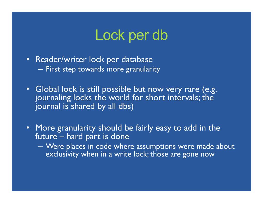 Lock per db • Reader/writer lock per database...