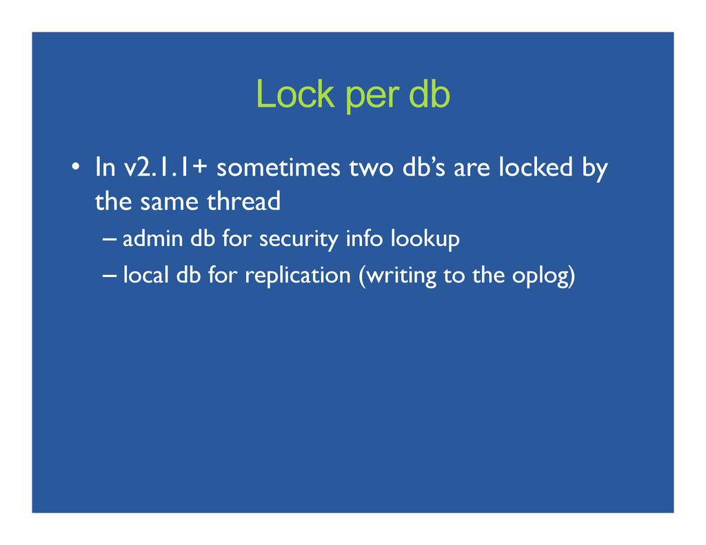 Lock per db • In v2.1.1+ sometimes two db's ar...