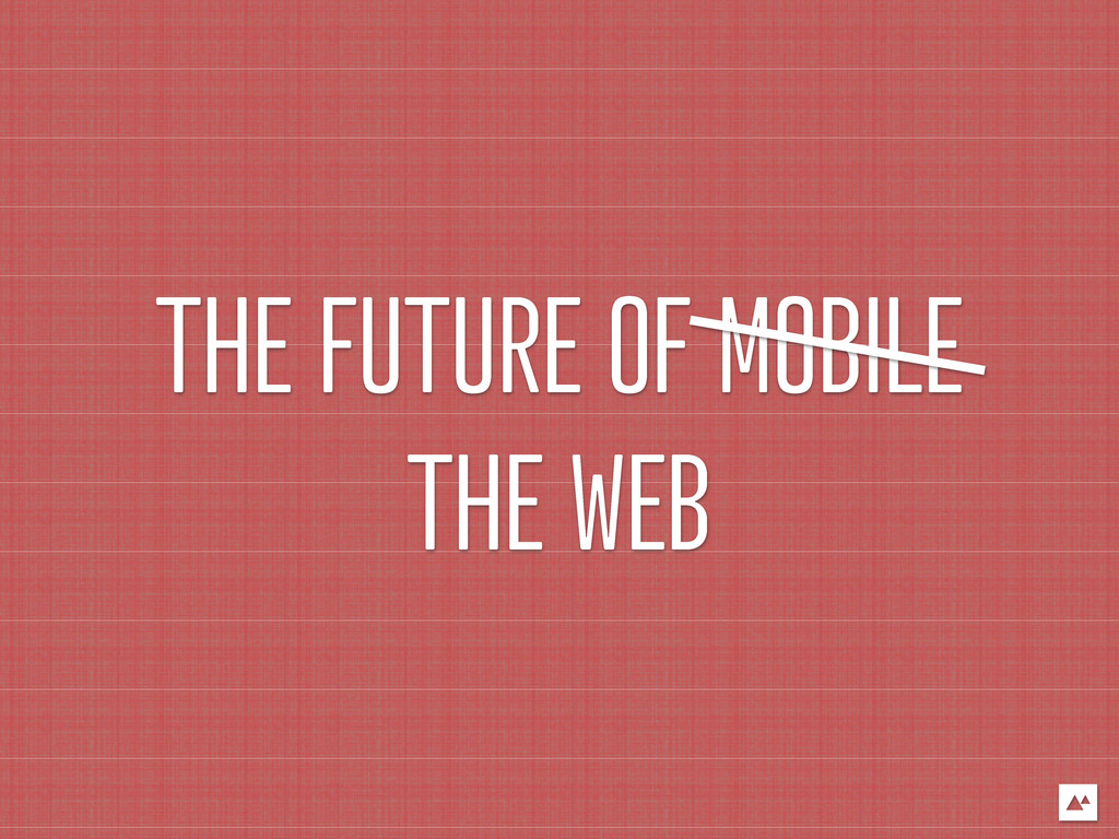 THE FUTURE OF MOBILE THE WEB