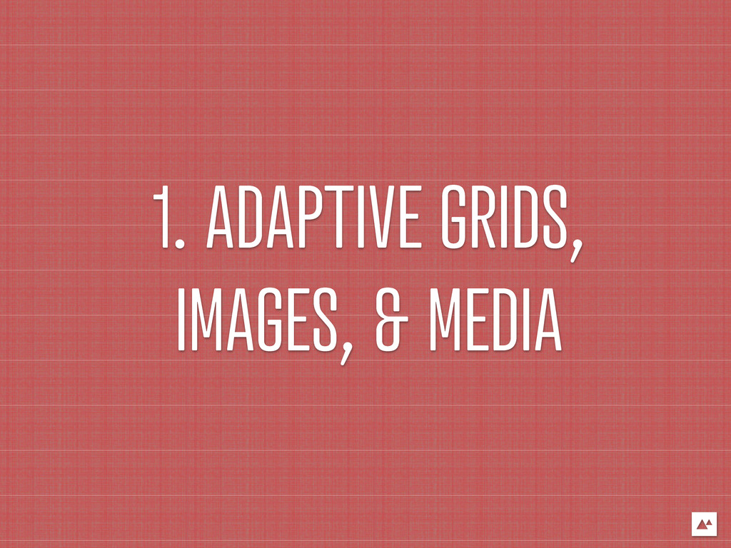 1. ADAPTIVE GRIDS, IMAGES, & MEDIA