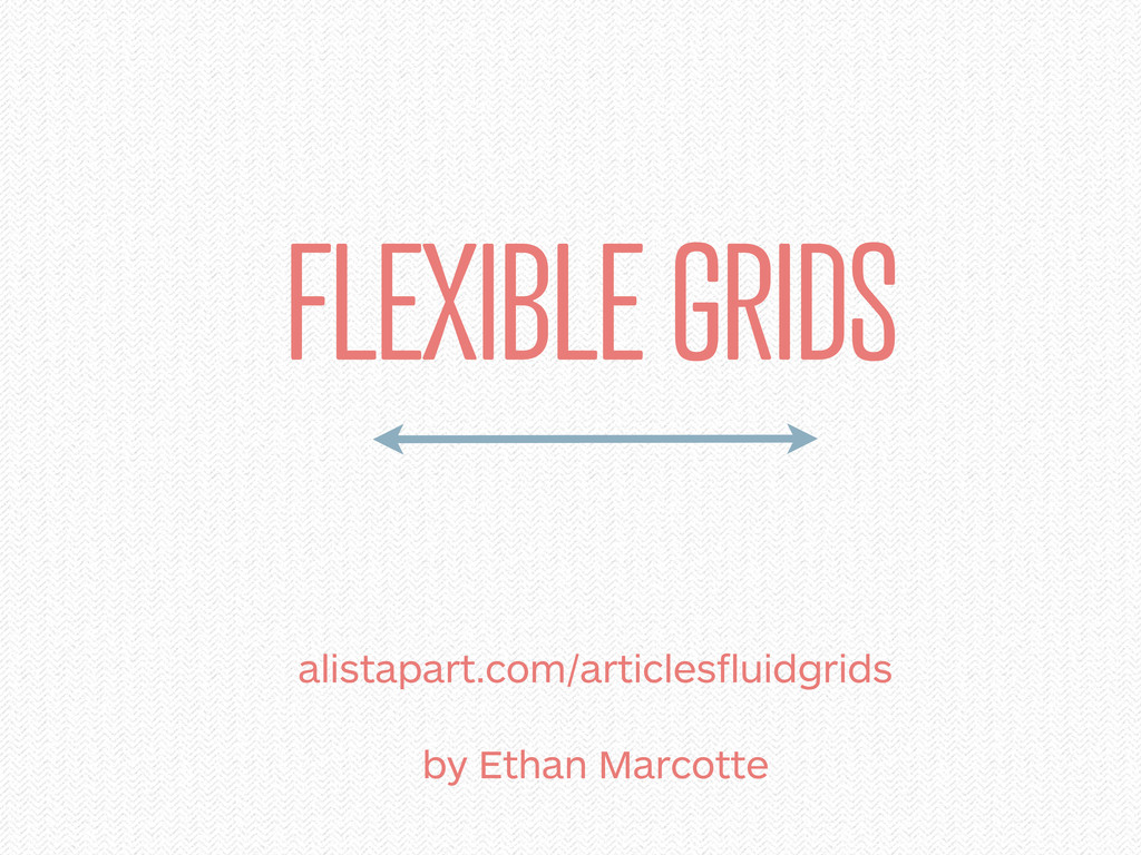 FLEXIBLE GRIDS alistapart.com/articlesfluidgrid...