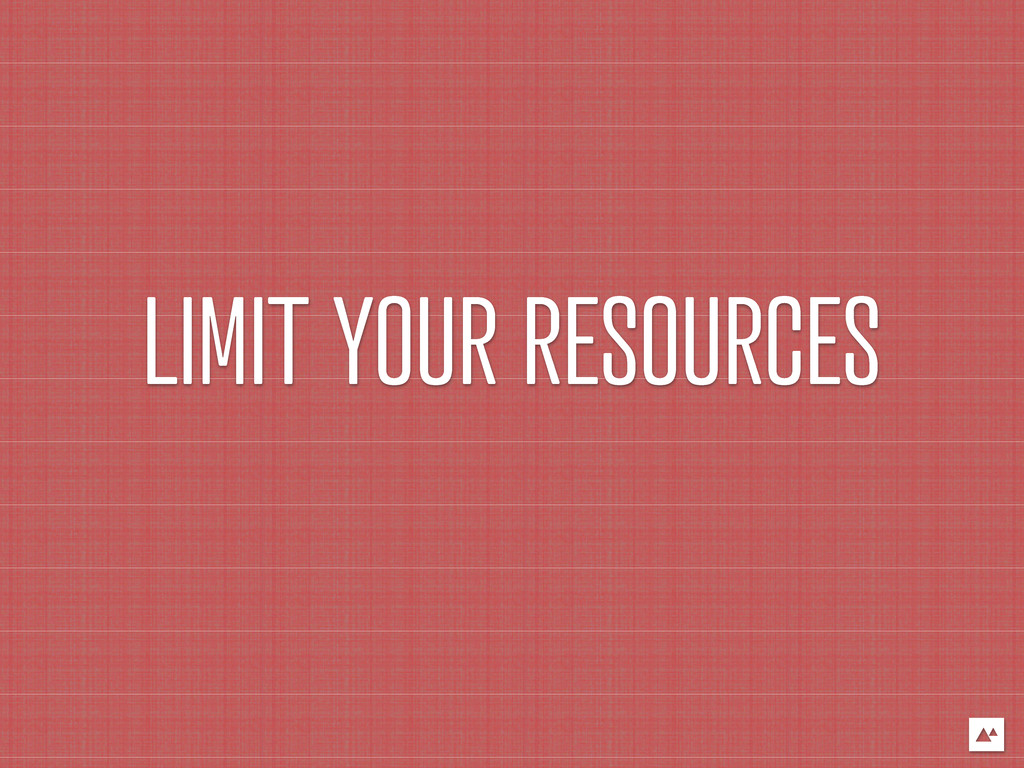 LIMIT YOUR RESOURCES