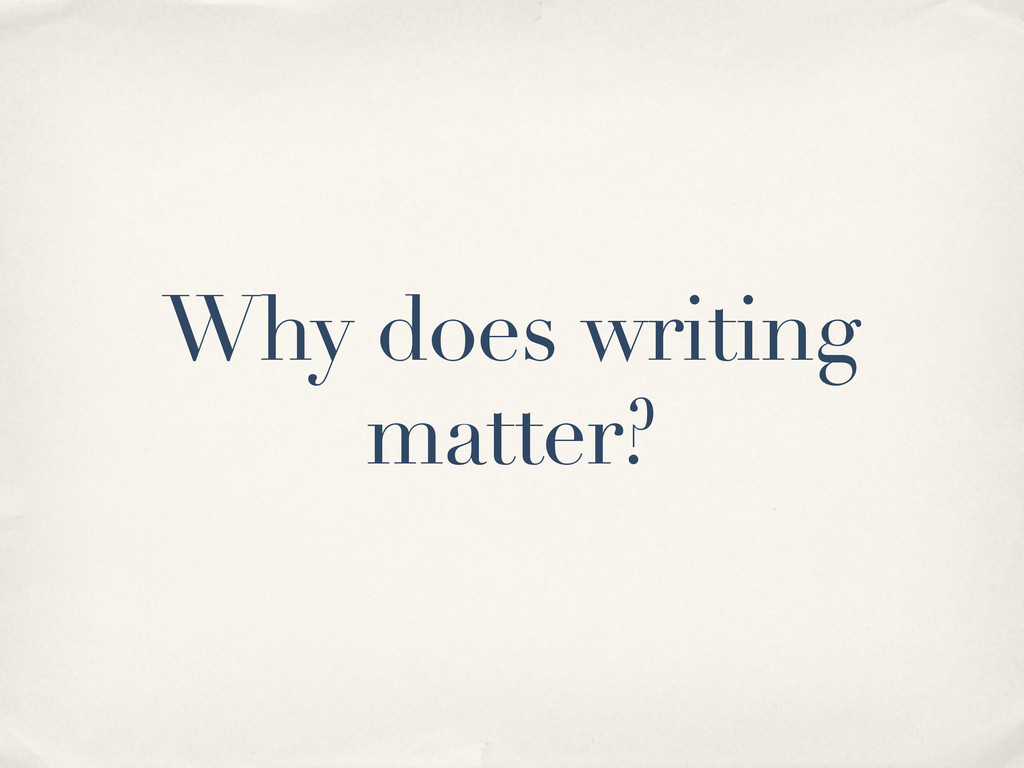 Why does writing matter?