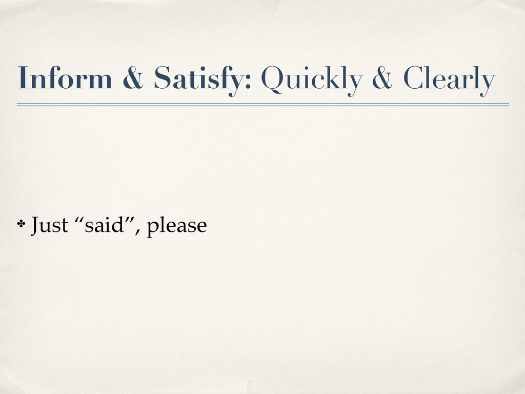 "Inform & Satisfy: Quickly & Clearly ✤ Just ""sai..."