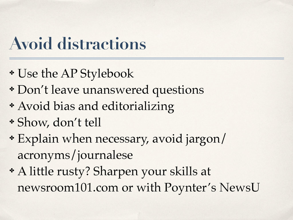 Avoid distractions ✤ Use the AP Stylebook ✤ Don...