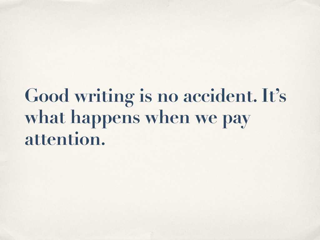 Good writing is no accident. It's what happens ...