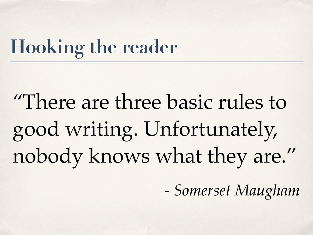 "Hooking the reader ""There are three basic rules..."
