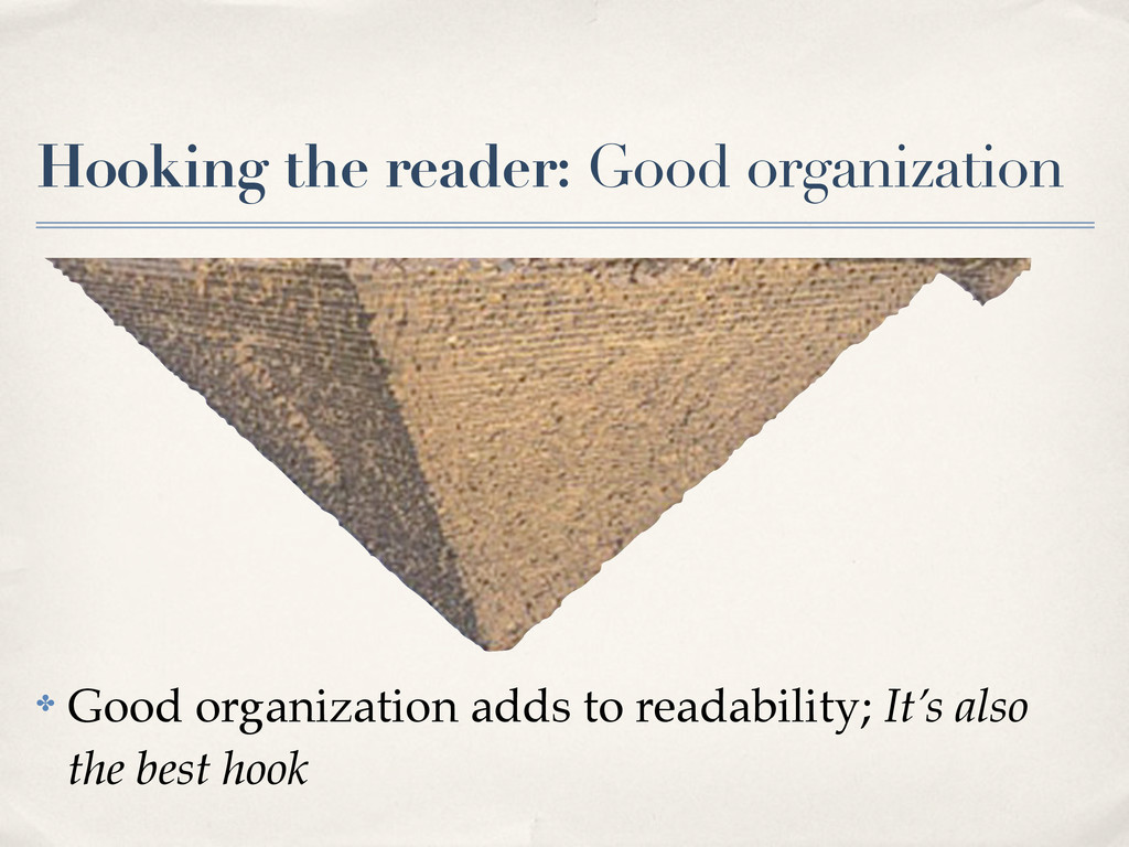Hooking the reader: Good organization ✤ Good or...