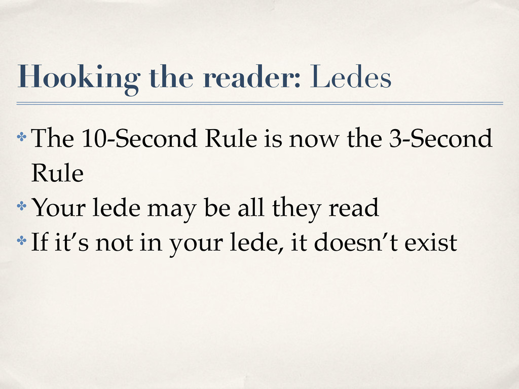Hooking the reader: Ledes ✤ The 10-Second Rule ...