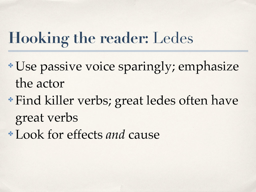 Hooking the reader: Ledes ✤ Use passive voice s...