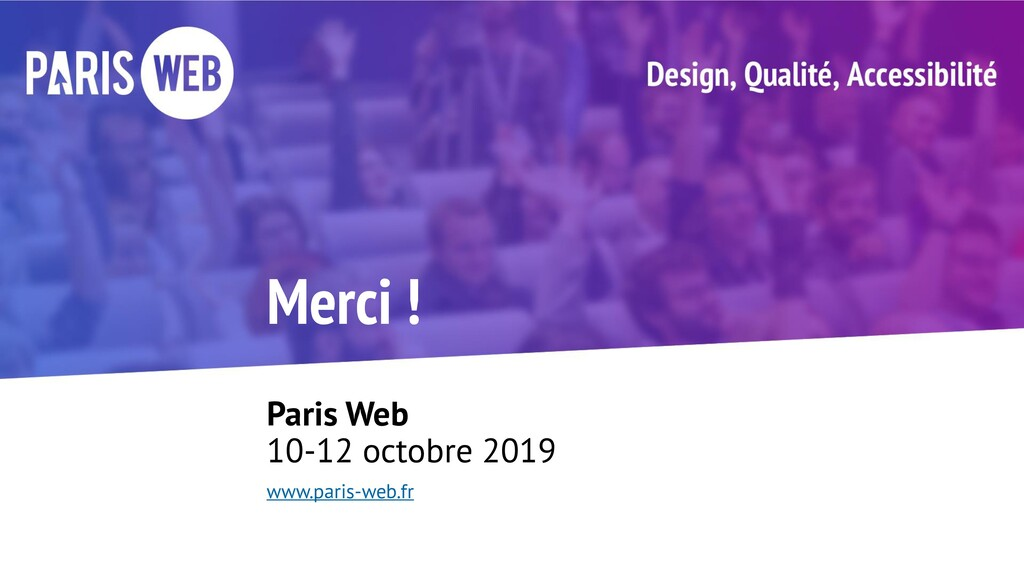 Merci ! Paris Web 10-12 octobre 2019 www.paris-...