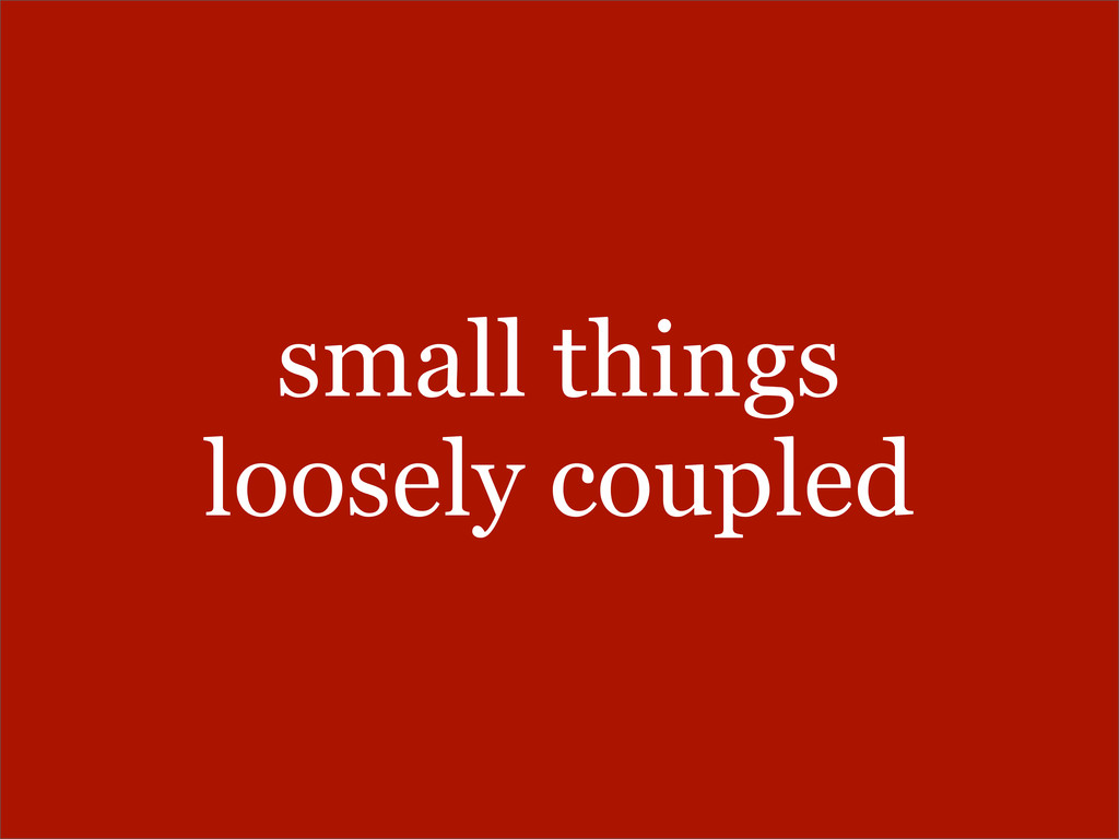 small things loosely coupled