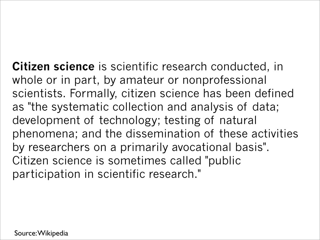 Citizen science is scientific research conducte...