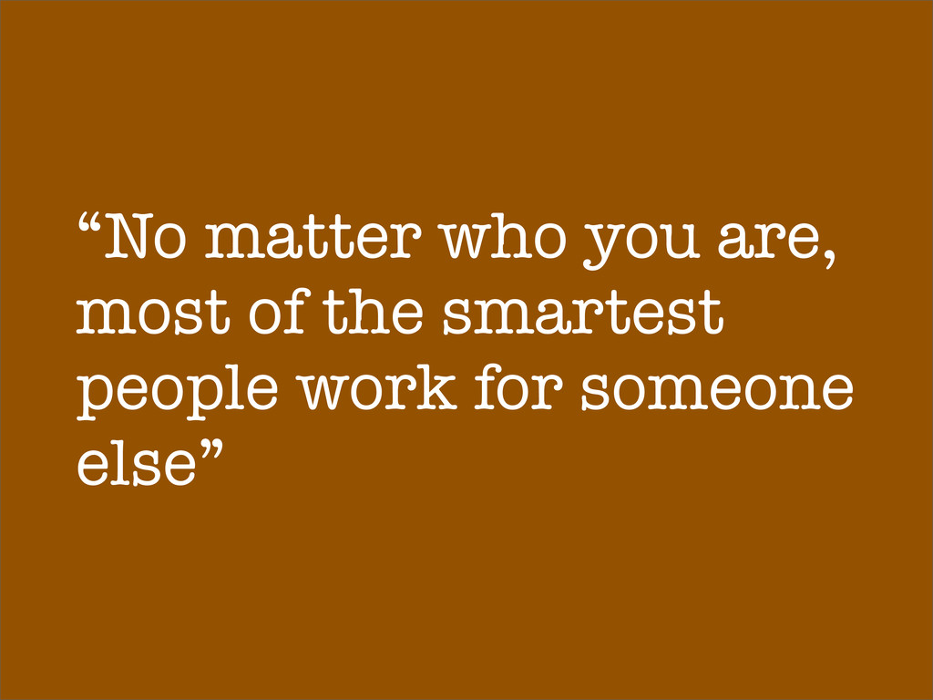 """""""No matter who you are, most of the smartest pe..."""